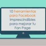 10 herramientas para Facebook imprescindibles para mejorar tu Fan Page