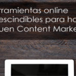 8 Herramientas online imprescindibles para hacer un buen Content Marketing