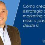 ¿Cómo crear una estrategia de marketing digital paso a paso y desde 0?